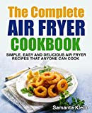 Air Fryer Cookbook: Easy and Delicious Recipes for Perfectly Air Fried Meals: Quick, Easy and Crispy Air Fryer Recipes for Every Occasion