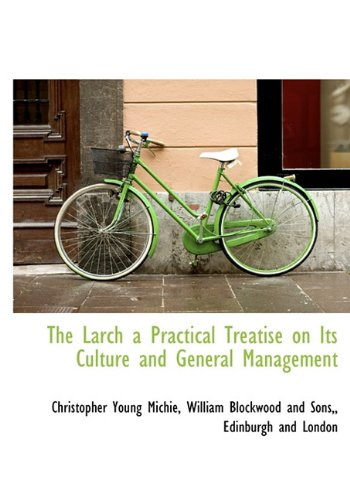 The Larch a Practical Treatise on Its Culture and General Management pdf epub