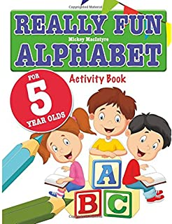 really fun alphabet for 5 year olds a fun educational alphabet activity book for