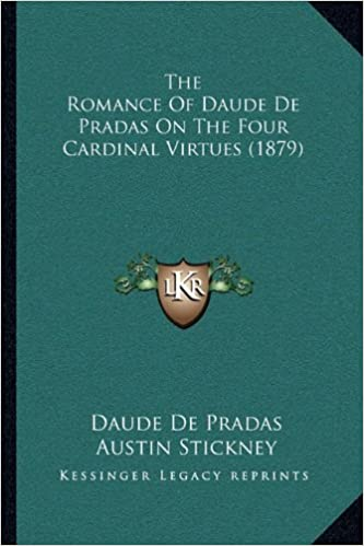 Kostenlose Bücher zum Download entfachen das Feuer The Romance Of Daude De Pradas On The Four Cardinal Virtues (1879) 1165075849 PDF MOBI