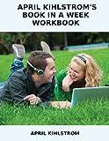 April Kihlstrom's Book in a Week Workbook, April Kihlstrom, 1490995846