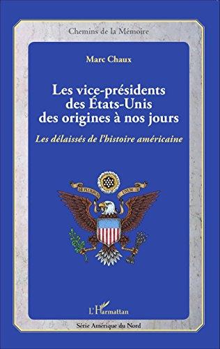 les-vice-presidents-des-etats-unis-des-origines-a-nos-jours-les-delaisses-de-lhistoire-americaine-fr