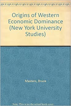 Origins of Western Economic Dominance in the Middle East: Mercantilism and the Islamic Economy in Aleppo, 1600-1750 (New York University Studies in Near Eastern Civilization)