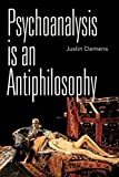 Psychoanalysis Is an Antiphilosophy, Justin Clemens, 0748678948