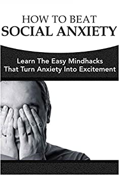How To Beat Social Anxiety: Learn The Easy Mindhacks That