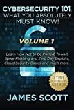 img - for Cybersecurity 101: What You Absolutely Must Know! - Volume 1: Learn How Not to be Pwned, Thwart Spear Phishing and Zero Day Exploits, Cloud Security Basics, and much more book / textbook / text book