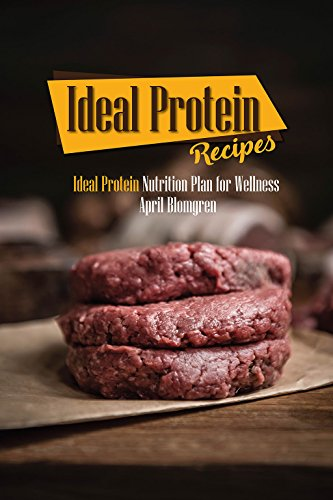 Ideal Protein Recipes: Ideal Protein Nutrition Plan for Wellness by April Blomgren