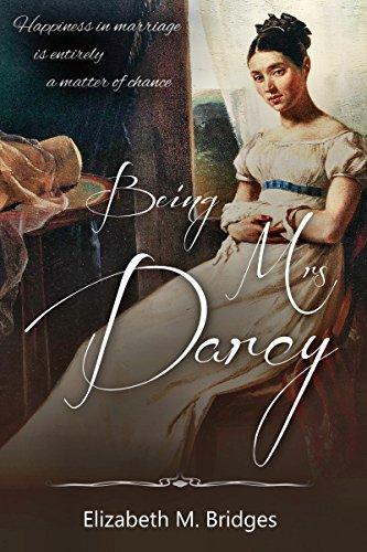 Being Mrs Darcy: A Pride & Prejudice Variation