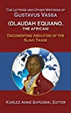 The LeTTers and OTher WriTings of GusTavus Vassa (OLaudah EquianO, the African) : Documenting Abolition of the Slave Trade, , 1558765573
