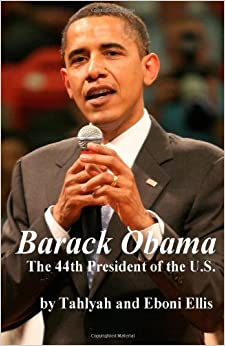 Barack Obama: The 44th President of the U.S. by Tahlyah Ellis (2009-01-10)