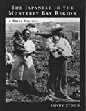The Japanese in the Monterey Bay Region : A Brief History, Lydon, Sandy, 093231905X
