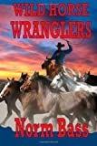 Wild Horse Wranglers, Norm Bass, 149369300X