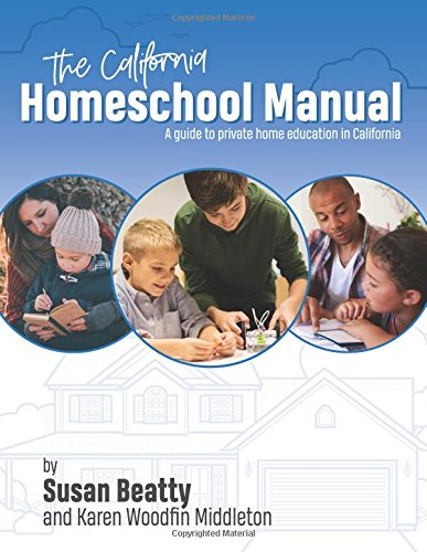 California Homeschool Manual: A guide to private home education in California