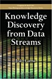 Knowledge Discovery from Data Streams, Joao GAMA, 1439826110