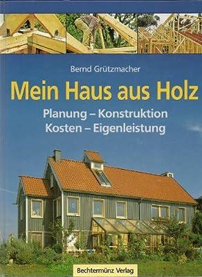 Mein Haus aus Holz - Planung, Konstruktion, Kosten ...