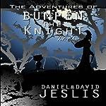 The Adventures of Bumpen the Knight, Vol. One | David Jeslis,Daniel Jeslis