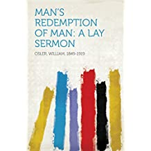 Man's Redemption of Man: A Lay Sermon (English Edition)