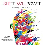 Sheer Willpower: A Mutiny to Motherhood | Lauri M. Velotta-Rankin