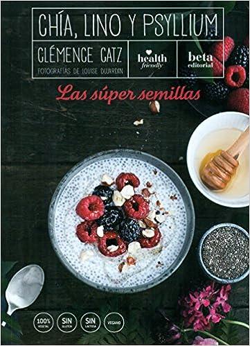 CHÍA, LINO Y PSYLLIUM: Las súper semillas: Amazon.es: Catz, Clémence, Feixas Guillamet, Palmira: Libros