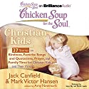 Chicken Soup for the Soul: Christian Kids - 37 Stories on Kindness, Favorite Songs and Quotations, Prayer, and Family Time for Christian Kids and Their Parents Audiobook by Jack Canfield, Mark Victor Hansen, Amy Newmark (editor) Narrated by Tanya Eby, Patrick Lawlor