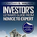 Investor's Ultimate Guide from Novice to Expert: Invest Intelligently to Six Figures Audiobook by Jonathan S. Walker Narrated by Ronald Andrew Murphy