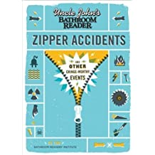 Uncle John's Bathroom Reader Zipper Accidents: And Other Cringe-Worthy Events (Uncle John's Bathroom Readers) by Bathroom Readers' Institute published by Advantage Publishers Group (2013)
