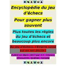 Encyclopédie du jeu d'échecs pour les débutants et les intermédiaires: Contient aussi toutes les règles du jeu d'échecs (French Edition)