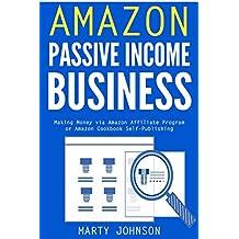 Amazon Passive Income Business: Making Money via Amazon Affiliate Program  or Amazon Cookbook Self-Publishing