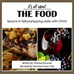 It's All About the Food: Lessons in Fellowshipping Daily with Christ | Theresa Emanuel