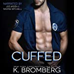 Cuffed: The Everyday Heroes Series, Book 1 | K. Bromberg