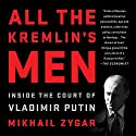 All the Kremlin's Men: Inside the Court of Vladimir Putin Audiobook by Mikhail Zygar Narrated by Dan Woren