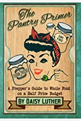 The Pantry Primer: A Prepper's Guide to Whole Food on a Half-Price Budget Paperback