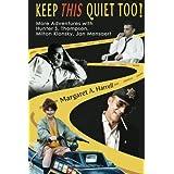 Keep This Quiet Too!: More Adventures with Hunter S. Thompson, Milton Klonsky, Jan Mensaert (Volume 2)