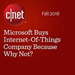 Microsoft Buys Internet-Of-Things Company Because Why Not? | Ian Sherr