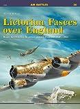 Lictorian Fasces over England: Regia Aeronautica in action against England 1940-1941 (Air Battles)