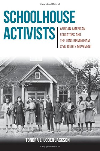 Search : Schoolhouse Activists: African American Educators and the Long Birmingham Civil Rights Movement