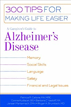 A Caregiver's Guide to Alzheimer's Disease: 300 Tips for Making Life Easier by [Callone MA MRE, Patricia R., Connie BS Kudlacek, Barabara C. MA Vasiloff]