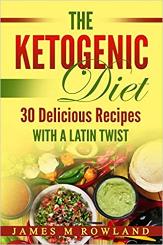 The Ketogenic Diet: 30 Delicious Recipes with a Latin Twist