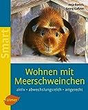 Wohnen mit Meerschweinchen: Aktiv - abwechslungsreich - artgerecht (SMART)