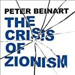 The Crisis of Zionism | Peter Beinart