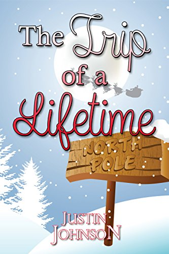 The Trip of a Lifetime (Justin's Christmas Stories Book 1)