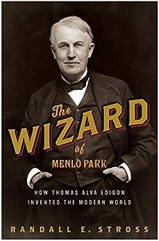 The Wizard of Menlo Park: How Thomas Alva Edison Invented the Modern World by [Stross, Randall E.]