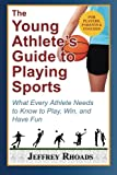 The Young Athlete's Guide to Playing Sports, Jeffrey Rhoads, 0984211322