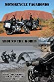 Motorcycle Vagabonds - Around the World, Part 1: The Americas, New Zealand and Australia (Volume 1)