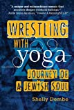 Wrestling with Yoga, Shelly Dembe, 098298412X