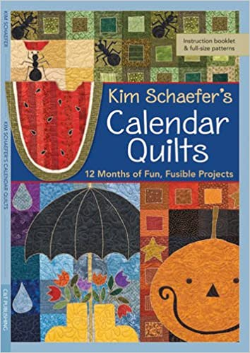 Kim Schaefer S Calendar Quilts 12 Months Of Fun Fusible