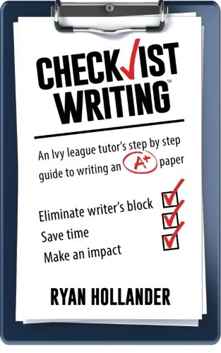 Read Online Checklist Writing: An Ivy League tutor's step-by-step guide to writing an A+ paper ebook