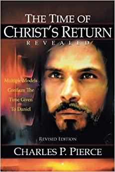 The Time of Christ's Return Revealed - Revised Edition: Multiple Models Confirm The Time Given To Daniel by Charles P. Pierce (2009-08-31)