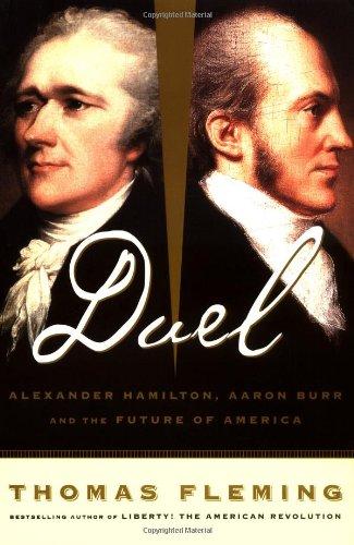 Duel: Alexander Hamilton, Aaron Burr, And The Future Of America (Alexander Hamilton Best President)