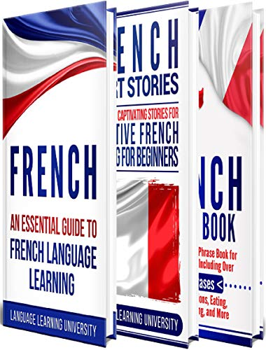 French: Learn French For Beginners Including French Grammar, French Short Stories and 1000+ French Phrases